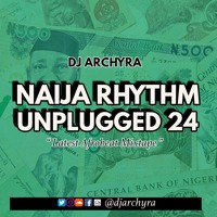 NAIJA RYTHM UNPLUGGED 24 (LATEST AFROBEAT MIX)