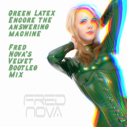 Green Latex - Encore the answering machine (FredNova's Velvet Bootleg Mix 2021) *FREE DOWNLOAD*