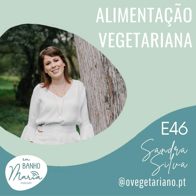E46: Alimentação Vegetariana, com Sandra Silva