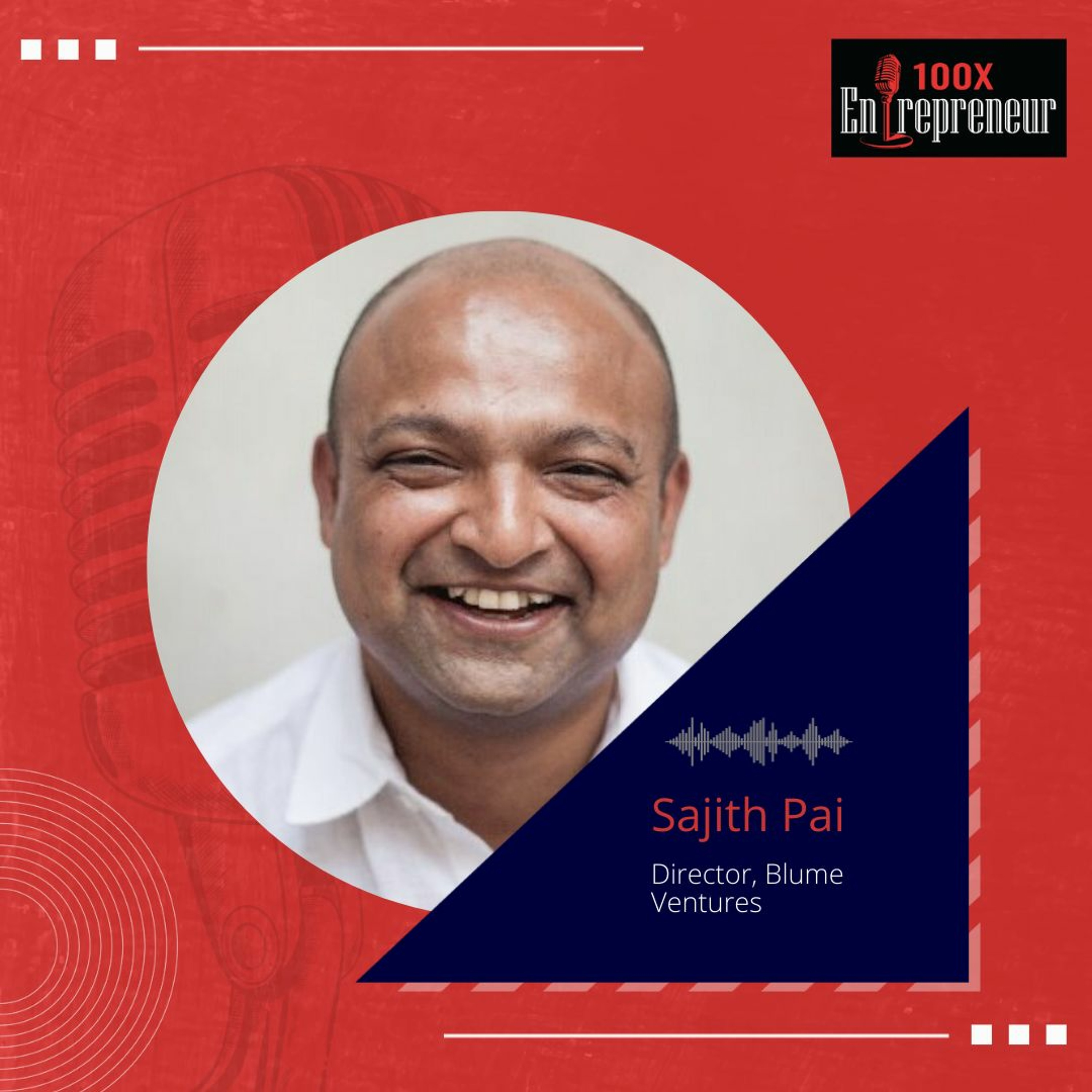 Sajith Pai, Blume Ventures on building personal brands, being open-minded and unlearning to succeed.