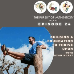 Episode 24: Building A Foundation to Thrive Upon with Ryan Hurst