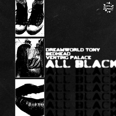 ALL BLACK w/ BEDHEAD & VENTING PALACE (prod. DREAMWORLD TONY)