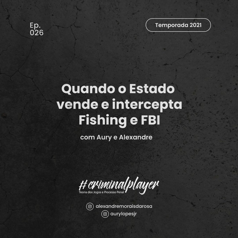 Ep. 026 Quando o Estado vende e intercepta. Fishing e FBI
