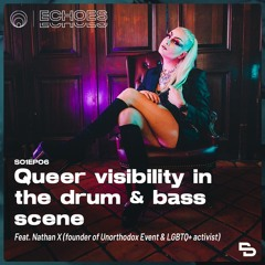 Echoes | Queer visibility in the drum & bass scene (ft. Nathan X - Unorthodox Event)