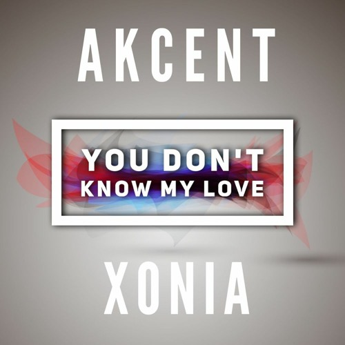AKCENT .You don't know my love 2021