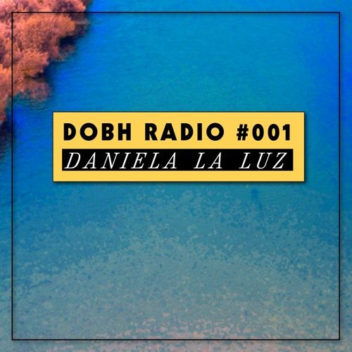 DOBH Radio 001 - Daniela La Luz