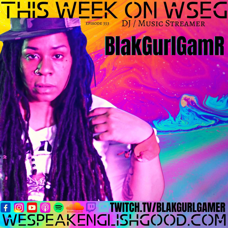 Episode 363 - BlakGurlGamr (Artist/Dj/Streamer)