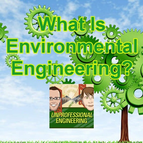 What Is Environmental Engineering - Episode 182
