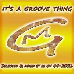 It's A Groove Thing 44-21 DJ GM