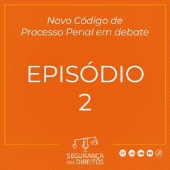 Novo Código de Processo Penal em debate - Episódio 2