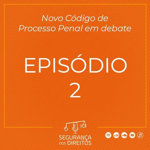 Episódio 2 - Novo Código de Processo Penal em Debate