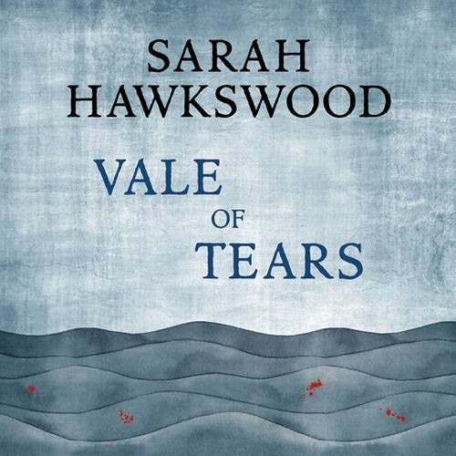 Vale of Tears by Sarah Hawkswood