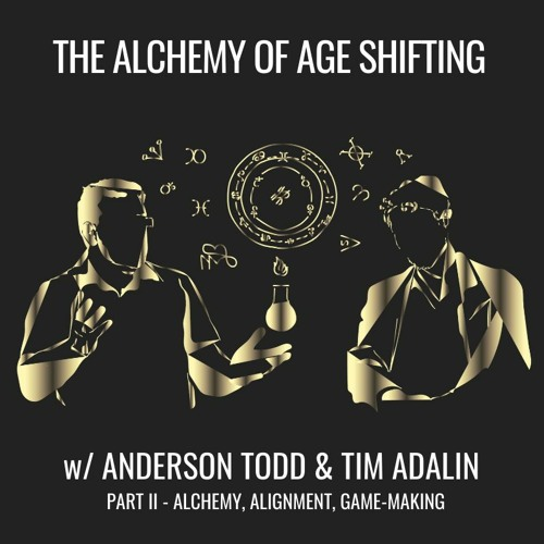 E46| The Alchemy Of Age Shifting (PART 2) | Tricksters, Alignment & Cog Sci, w/ Anderson Todd
