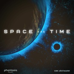 Space And Time (Phantasia Music and Eric Heitmann)