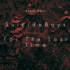 SuicideBoys - For The Last Time (Rxpel Edit)