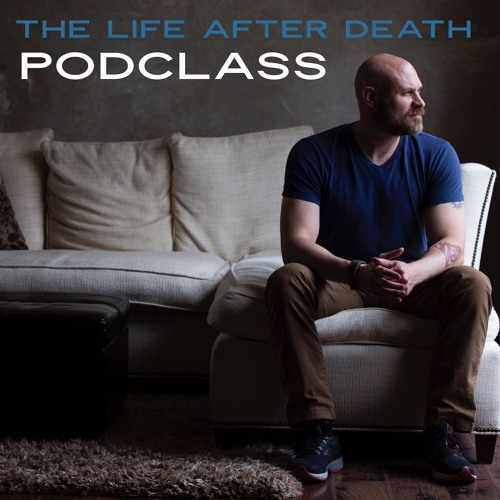 The Life After Death Podclass