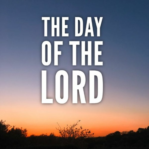 The Day Of The Lord - Easter - April 12, 2020