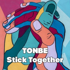 Tonbe - Stick Together - Free Download