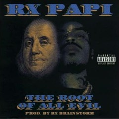 Rx Papi - The Root Of All Evil [For The Love Of Money] [Prod. By Rx Brainstorm] [320 kbps]