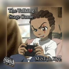 MiSTah Kye - The Talking Stage Game [Prod. By LS]