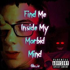 Find Me Inside My Morbid Mind