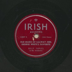 Billy Caples & His Orchestra: Old Maids of Galway/George White's Favorites (reels)