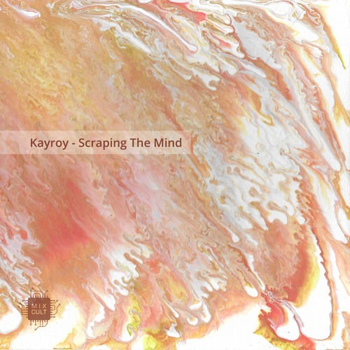 PREMIERE: Kayroy - Scraping The Mind [MixCult Records]