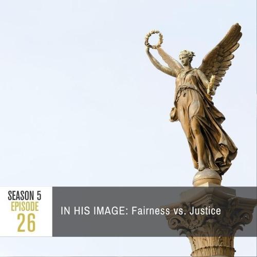 Season 5 Episode 26 - IN HIS IMAGE: Fairness vs. Justice