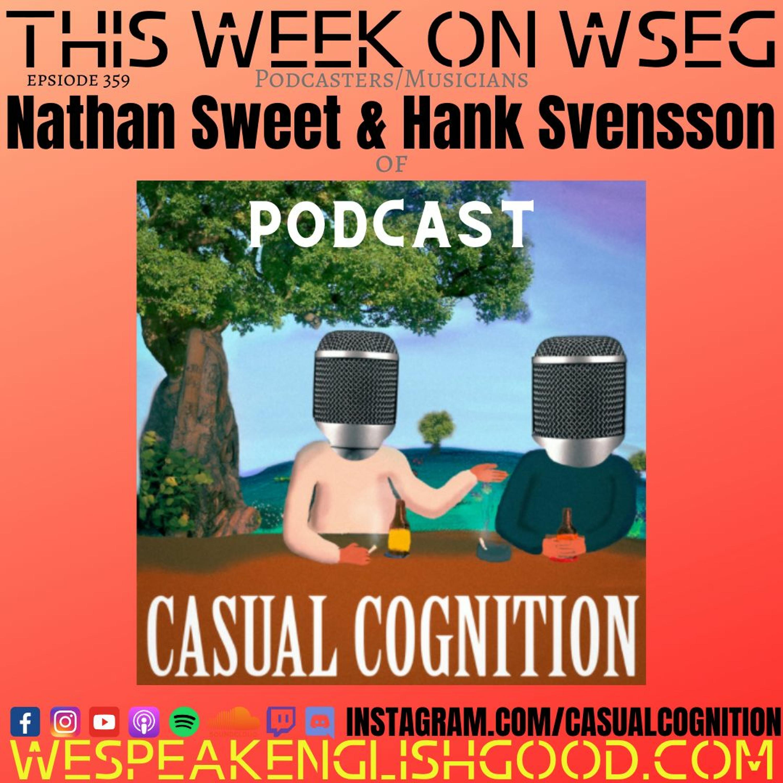 Episode 359 - Nate Sweet & Hank Svensson Of Casual Cognition Podcast