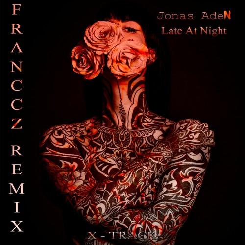 Jonas Aden - Late At Night ( FRANCCZ REMIX )