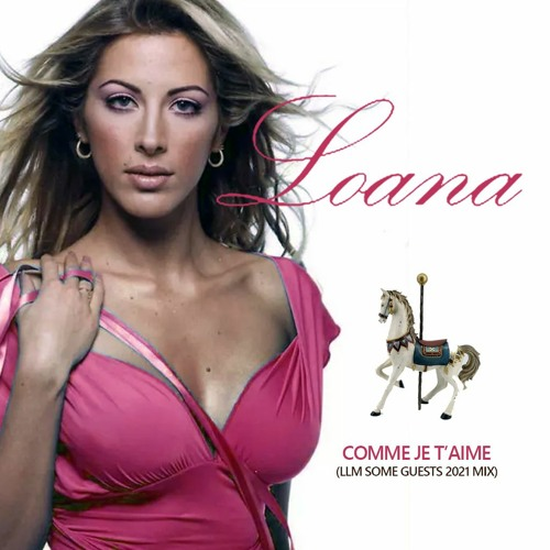 LOANA - COMME JE T'AIME (LLM SOME GUESTS 2021 MIX)