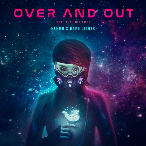 KSHMR X Hard Lights - Over And Out (Feat. Charlott Boss)