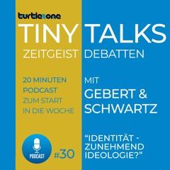 Turtlezone Tiny Talks - Identität - Zunehmend Ideologie?