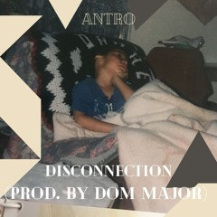 Disconnection (Prod. by Dom Major)