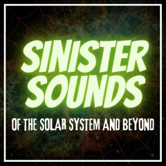 Sinister Sounds of the Solar System and Beyond