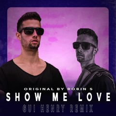 Show Me Love ( Gui Henry Remix ) Original By Robin S Extended