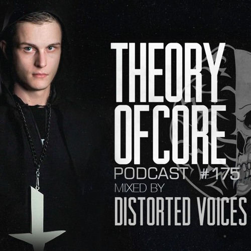 Distorted Voices — Theory Of Core Podcast 175