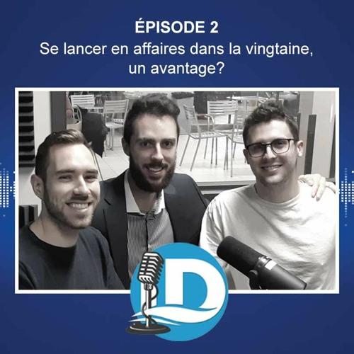 Le Plein d'ID - E2 : Se lancer en affaires dans la vingtaine, un avantage?