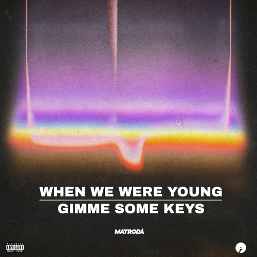 Matroda - When We Were Young / Gimme Some Keys