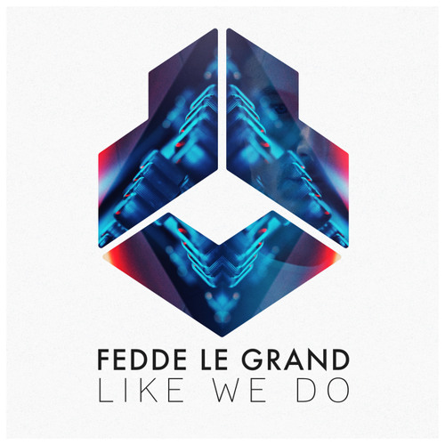Fedde Le Grand - Like We Do