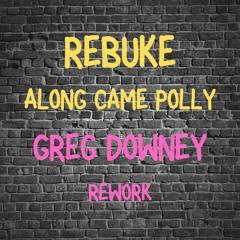 Rebuke - Along Came Polly (Greg Downey Rework) FREE DOWNLOAD