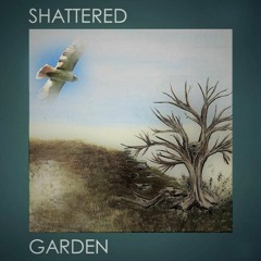 Shattered Garden (Song of Nature) feat Maggie Richardson