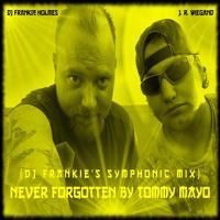 DJ Frankie Holmes - Never Forgotten Feat J R Wiegand (Symphonic Mix)