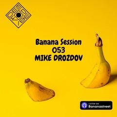 Banana Session 053 by Mike Drozdov