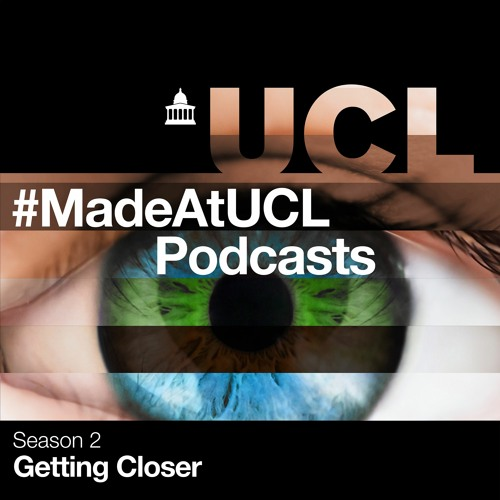 #MadeAtUCL Podcasts - Getting Closer