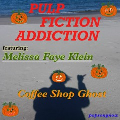 Pulp Fiction Addiction - The Coffee Shop Ghost featuring Melissa Faye Klein