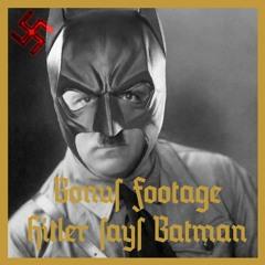 Hitler says Batman [BONUS FOOTAGE]