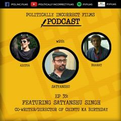 Episode 35: Feat. Satyanshu Singh