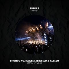 Brohug Vs. Hailee Steinfeld & Alesso - Keep vs. Let Me Go (EDMIRE Reboot)