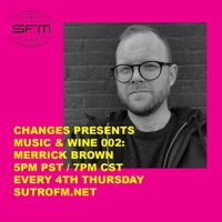 Changes Chicago Presents Music & Wine 002 with Merrick Brown